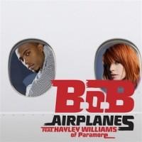 B.O.B. & Hayley Williams - Airplanes