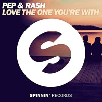 Pep & Rash - LOVE THE ONE YOURE WITH