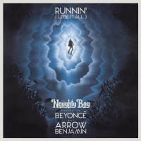 NAUGHTY BOY & BEYONCÉ & ARROW BENJAMIN - Runnin' (Lose It All)