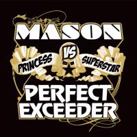 MASON VS PRINCESS SUPERSTAR - PERFECT EXCEEDER