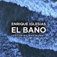 ENRIQUE IGLESIAS FT. BAD BUNNY - EL BANO