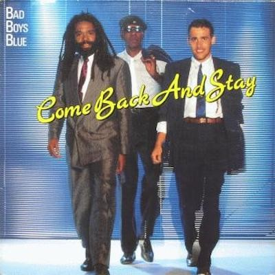 BAD BOYS BLUE-Come Back And Stay