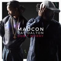 MADCON & RAY DALTON - Don't Worry