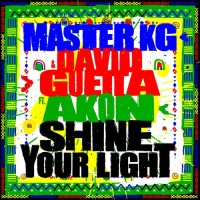 MASTER KG FT. DAVID GUETTA,AKON - SHINE YOUR LIGHT