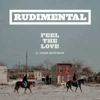 RUDIMENTAL & JOHN NEWMAN - Feel The Love