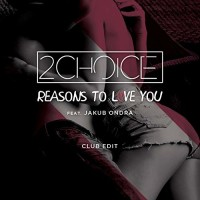 2CHOICE & JAKUB ONDRA - Reasons To Love You