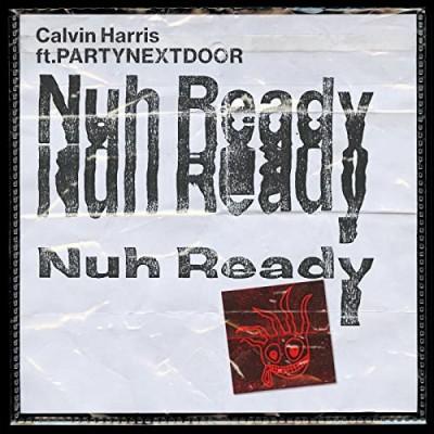 Obrázek CALVIN HARRIS FT. PARTYNEXTDOOR, NUH READY NUH READY