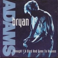 Bryan Adams - Thought I'd Died And Gone To Heaven