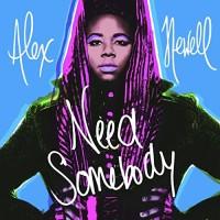 ALEX NEWELL - NEED SOMEBODY