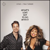 KYGO FT. TINA TURNER - WHATS LOVE GOT TO DO WITH IT