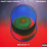 PARTYNEXTDOOR FT. RIHANNA - BELIEVE IT