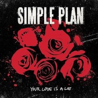 SIMPLE PLAN - Your Love Is A Lie