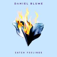 DANIEL BLUME - CATCH FEELINGS