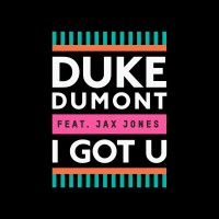 DUKE DUMONT & JAX JONES - I Got U