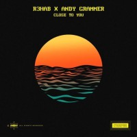 R3HAB FT. ANDY GRAMMER - CLOSE TO YOU