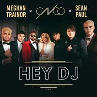 CNCO FT. SEAN PAUL,MEGHAN TRAINOR - HEY DJ