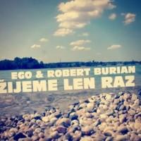 EGO FEAT. ROBERT BURIAN - ZIJEME LEN RAZ