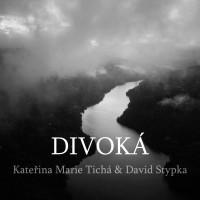 KATEŘINA MARIE TICHÁ & DAVID STYPKA - Divoká