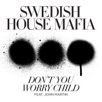 SWEDISH HOUSE MAFIA & JOHN MARTIN - Don't You Worry Child