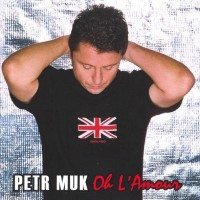 PETR MUK - Oh L'Amour