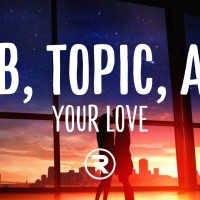 ATB,TOPIC,A7S - YOUR LOVE