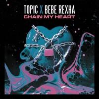 TOPIC FT. BEBE REXHA - CHAIN MY HEART