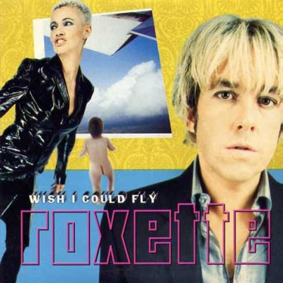 ROXETTE-Wish I Could Fly