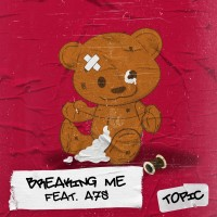TOPIC FT. A7S - BREAKING ME