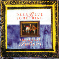 DEEP BLUE SOMETHING - Breakfast At Tiffany's