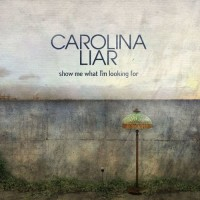 CAROLINA LIAR - Show Me What I'm Looking For