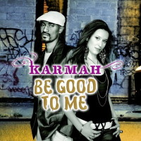 KARMAH - Just Be Good To Me