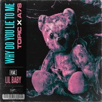 TOPIC FT. A7S,LIL BABY - WHY DO YOU LIE TO ME