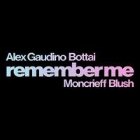 ALEX GAUDINO FT. BOTTAI,MONCRIEFF - REMEMBER ME