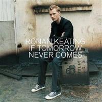 RONAN KEATING - If Tomorrow Never Comes