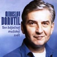 MIROSLAV DONUTIL - Ten báječnej mužskej svět