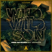ARMIN VAN BUUREN & SAM MARTIN - Wild Wild Son