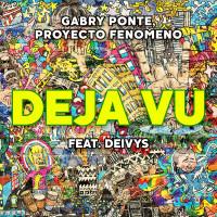 GABRY PONTE,PROYECTO FENOMENO,DEIVYS - DEJA VU