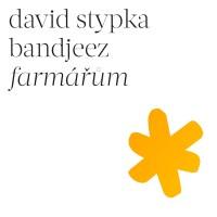 DAVID STYPKA & BANDJEEZ - Farmářům