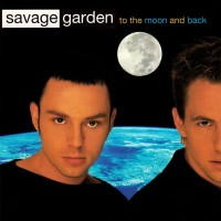 SAVAGE GARDEN - To The Moon And Back