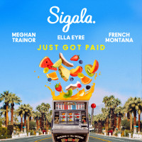 SIGALA & ELLA EYRE & MEGHAN TRAINOR ft. FRENCH MONTANA - Just Got Paid