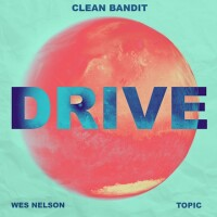 CLEAN BANDIT,TOPIC,WES NELSON - DRIVE